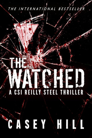 The Watched (CSI Reilly Steel #4) - CSI Reilly Steel, #4 ebook by Casey Hill