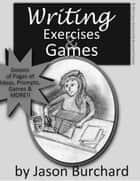 Writing Exercises & Games ebook by Jason Burchard