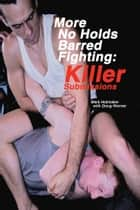 More No Holds Barred Fighting ebook by Mark Hatmaker,Doug Werner,Doug Werner
