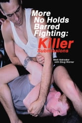More No Holds Barred Fighting - Killer Submissions ebook by Mark Hatmaker,Doug Werner,Doug Werner