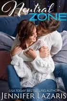 Neutral Zone ebook by Jennifer Lazaris