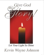 Let Your Light So Shine ebook by Kevin Wayne Johnson