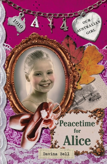 Our Australian Girl: Peacetime for Alice (Book 4) - Peacetime for Alice (Book 4) ebook by Davina Bell