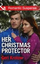 Her Christmas Protector (Mills & Boon Romantic Suspense) (Silver Valley P.D., Book 1) eBook by Geri Krotow