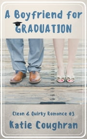 A Boyfriend for Graduation ebook by Katie Coughran