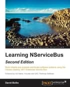 Learning NServiceBus - Second Edition ebook by David Boike