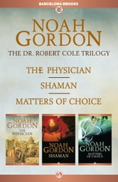 The Cole Trilogy - The Physician, Shaman, and Matters of Choice ebook by Noah Gordon