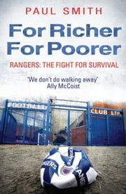For Richer, For Poorer - Rangers: The Fight for Survival ebook by Paul Smith