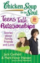 Chicken Soup for the Soul: Teens Talk Relationships ebook by Jack Canfield,Mark Victor Hansen,Amy Newmark