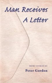 Man Receives A Letter ebook by Peter Gordon