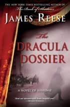 The Dracula Dossier - A Novel of Suspense ebook by James Reese