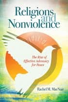 Religions and Nonviolence: The Rise of Effective Advocacy for Peace ebook by Rachel M. MacNair