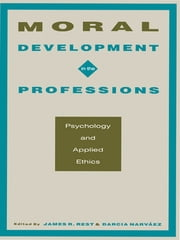 Moral Development in the Professions - Psychology and Applied Ethics ebook by James R. Rest, Darcia Narv ez