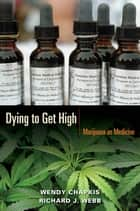 Dying to Get High - Marijuana as Medicine ebook by Wendy Chapkis, Richard J. Webb