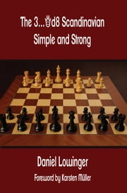 The 3...Qd8 Scandinavian - Simple and Strong ebook by Daniel Lowinger,Karsten Müller