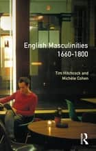 English Masculinities, 1660-1800 ebook by Tim Hitchcock,Michelle Cohen