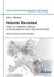 Helsinki Revisited - A Key U.S. Negotiator's Memoirs on the Development of the CSCE into the OSCE ebook by John J Maresca