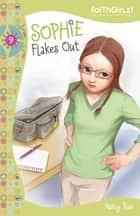Sophie Flakes Out ebook by Nancy N. Rue