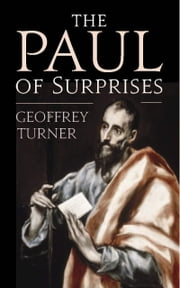 The Paul of Surprises: His Vision of the Christian Life ebook by Geoffrey Turner