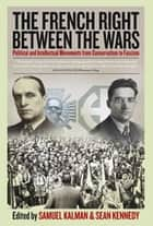 The French Right Between the Wars ebook by Samuel Kalman,Sean Kennedy