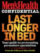 Last Longer In Bed: Your Guide to Overcoming Premature Ejaculation ebook by Men's Health Editors