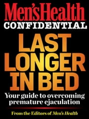 Last Longer In Bed: Your Guide to Overcoming Premature Ejaculation - Your Guide to Overcoming Premature Ejaculation ebook by Men's Health Editors