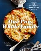One Pan, Whole Family - More than 70 Complete Weeknight Meals ebook by Carla Snyder, Colin Price