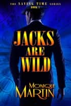 Jacks Are Wild: An Out of Time Novel - Saving Time, Book 1 eBook by Monique Martin