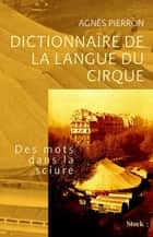 Dictionnaire de la langue du cirque ebook by Agnès Pierron