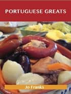 Portuguese Greats: Delicious Portuguese Recipes, The Top 39 Portuguese Recipes ebook by Franks Jo