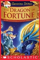 The Dragon of Fortune (Geronimo Stilton and the Kingdom of Fantasy: Special Edition #2) ebook by