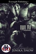 Own Me ebook by Jenika Snow
