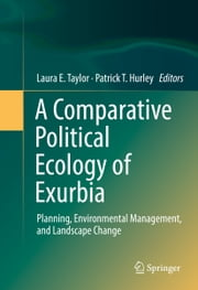 A Comparative Political Ecology of Exurbia - Planning, Environmental Management, and Landscape Change ebook by Patrick T. Hurley, Laura E. Taylor