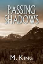 Passing Shadows ebook by M. King