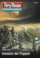 Planetenroman 29: Invasion der Puppen - Ein abgeschlossener Roman aus dem Perry Rhodan Universum ebook by William Voltz