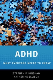 ADHD - What Everyone Needs to Know? ebook by Stephen P. Hinshaw,Katherine Ellison