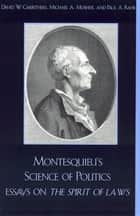 Montesquieu's Science of Politics ebook by David W. Carrithers,Michael A. Mosher,Paul A. Rahe,Cecil Courtney,Paul A. Rahe. Michael A. Mosher. Sharon Krause,Rebecca E. Kingston,Catherine Larrere,Iris Cox