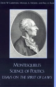 Montesquieu's Science of Politics - Essays on The Spirit of Laws ebook by David W. Carrithers,Michael A. Mosher,Paul A. Rahe,Cecil Courtney,Paul A. Rahe. Michael A. Mosher. Sharon Krause,Rebecca E. Kingston,Catherine Larrere,Iris Cox