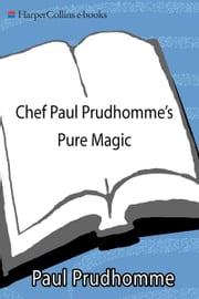 Chef Paul Prudhomme's Pure Magic ebook by Paul Prudhomme