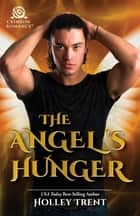 The Angel's Hunger ebook by Holley Trent