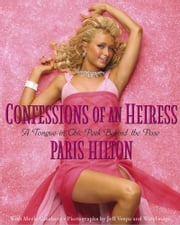 Confessions of an Heiress - A Tongue-in-Chic Peek Behind the Pose ebook by Paris Hilton,Merle Ginsberg,Jeff Vespa