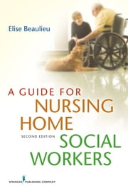 A Guide for Nursing Home Social Workers, Second Edition ebook by Elise Beaulieu, PhD, MSW,...