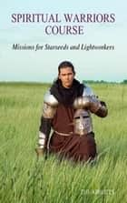 Spiritual Warriors Course: Missions for Starseeds and Lightworkers ebook by The Abbotts