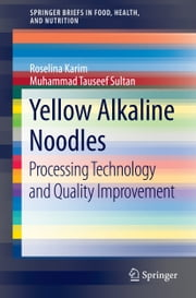 Yellow Alkaline Noodles - Processing Technology and Quality Improvement ebook by Roselina Karim, Muhammad Tauseef Sultan