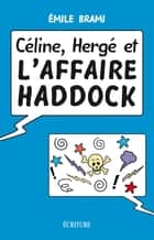 Céline, Hergé et l'affaire Haddock ebook by Emile Brami