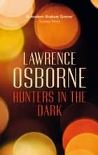 Hunters in the Dark ebook by Lawrence Osborne
