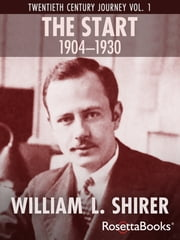 The Start, 1904-1930 - Twentieth Century Journey Vol. I ebook by William L. Shirer