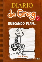 Diario de Greg 7 - Buscando plan… ebook by Jeff Kinney
