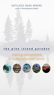 The Pine Island Paradox - Making Connections in a Disconnected World ebook by Kathleen Dean Moore