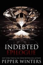 Indebted Epilogue ebook by Pepper Winters